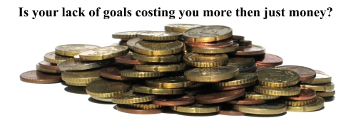 Is your lack of goals costing you more then just money?